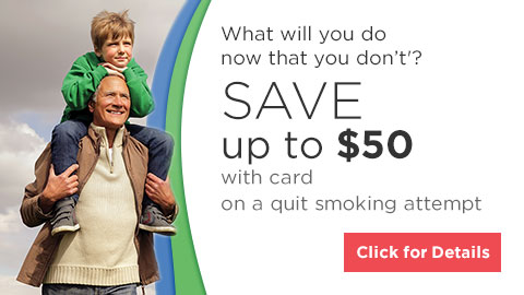 What will you do now that you don't'? SAVE up to $50 with card on a quit smoking attempt | Click for Details